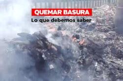 Lo que debemos saber sobre la quema de basura